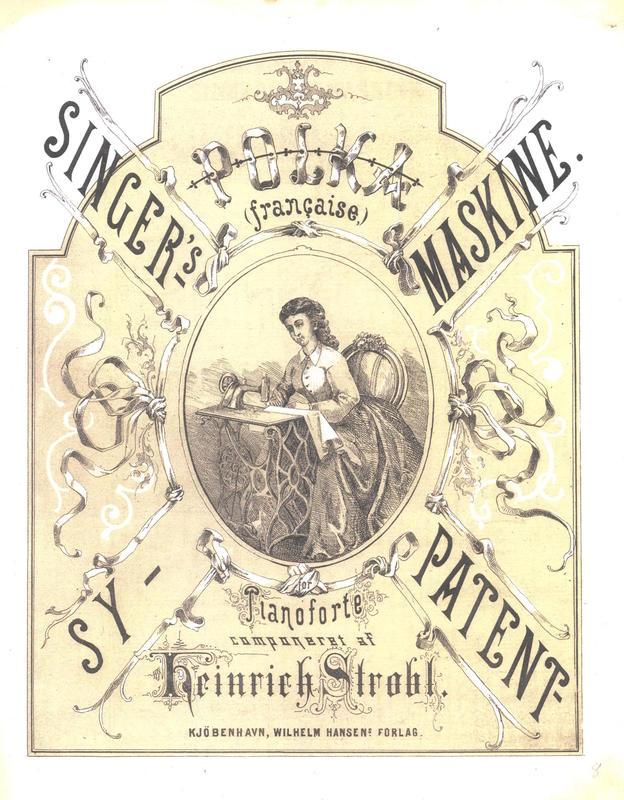 SINGER'S PATENT-SYMASKINE, polka Komponist: Heinrich Strobl Utgiver: Wilhelm Hansens Forlag. Kjøbenhavn, 1880-årene Annonsør/produkt: Singers symaskiner